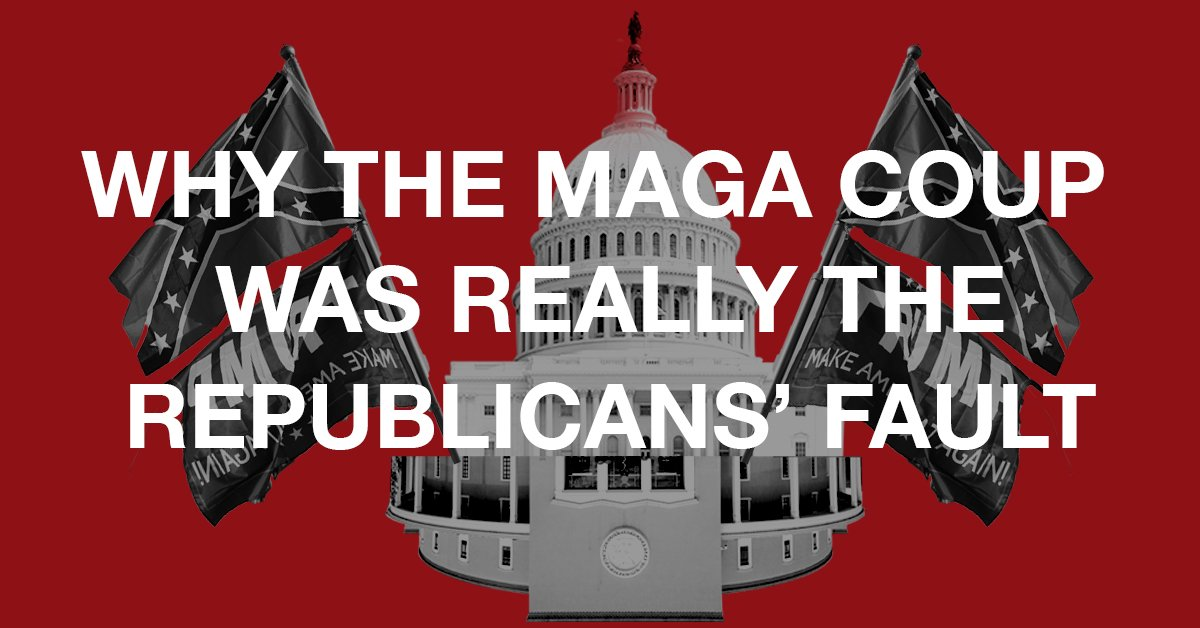 Why the MAGA Coup Was Really the Republicans' Fault